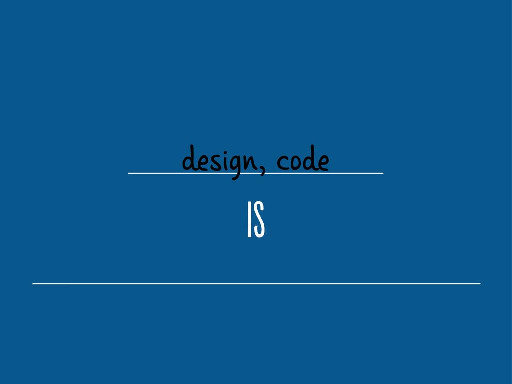 design, code i