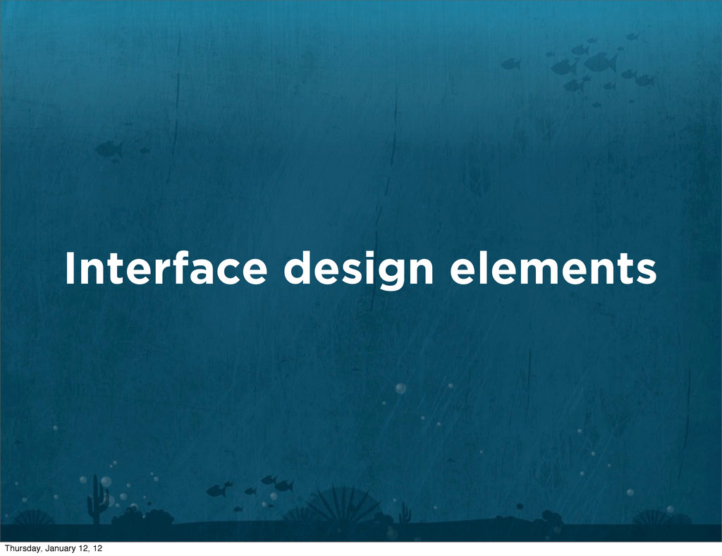 Interface design elements Thursday, January 12,...