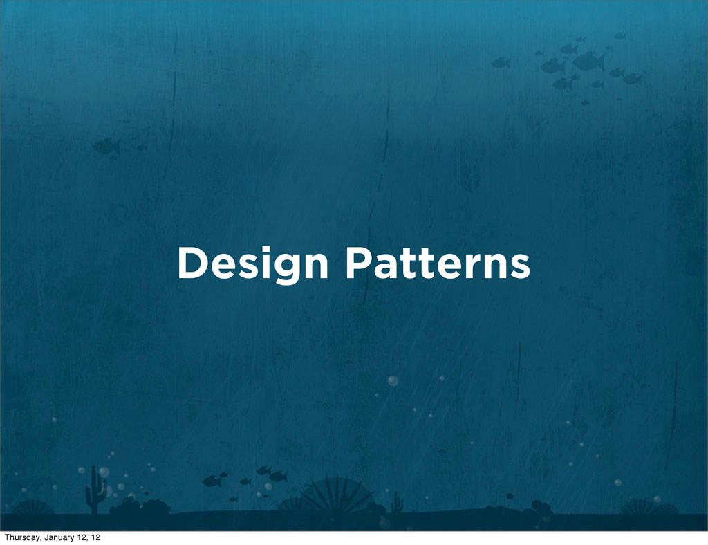 Design Patterns Thursday, January 12, 12