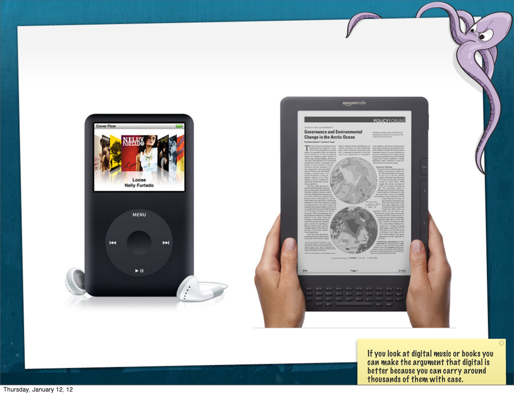 If you look at digital music or books you can m...