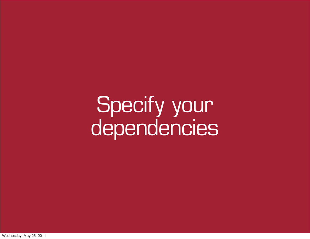 Specify your dependencies Wednesday, May 25, 20...