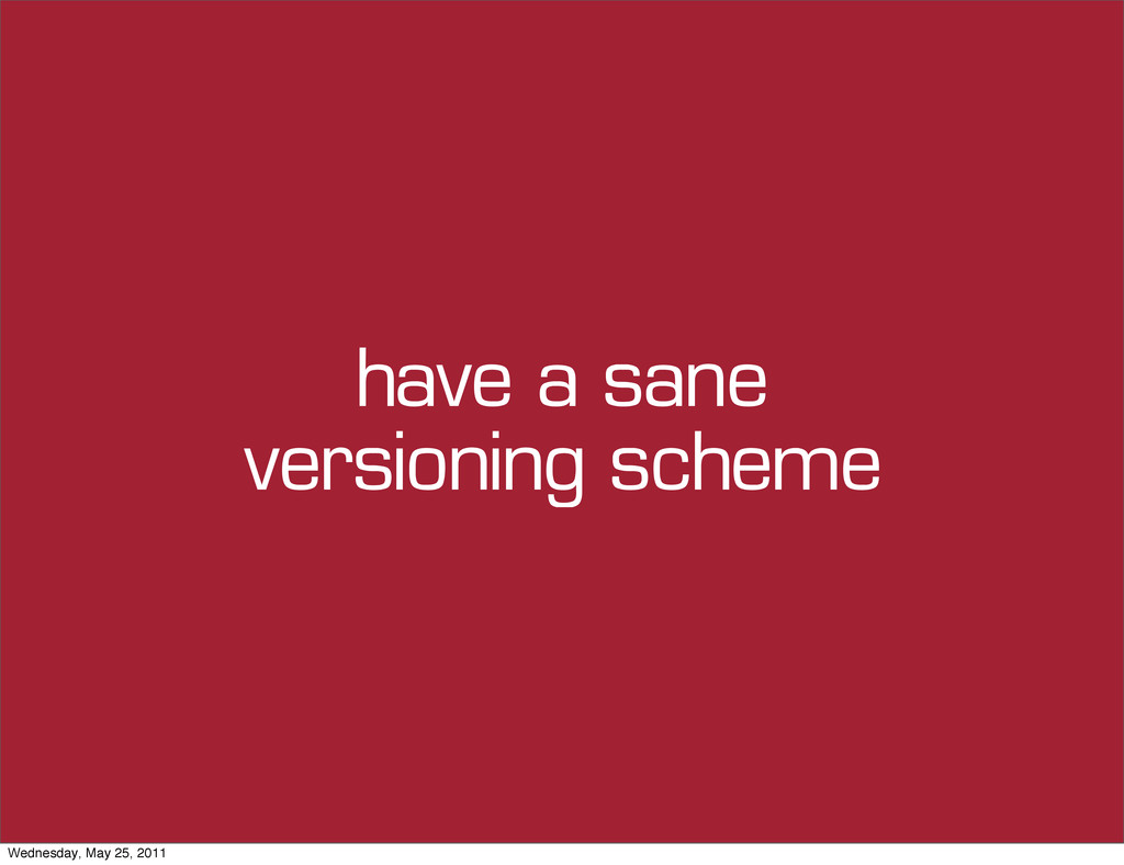 have a sane versioning scheme Wednesday, May 25...