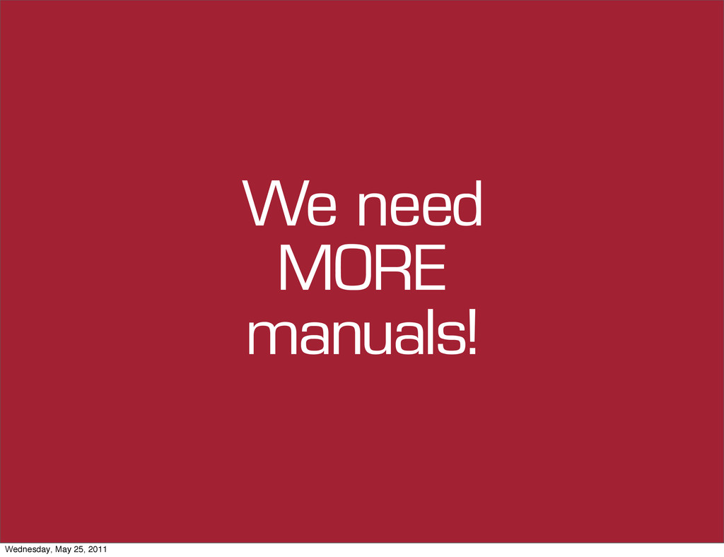 We need MORE manuals! Wednesday, May 25, 2011