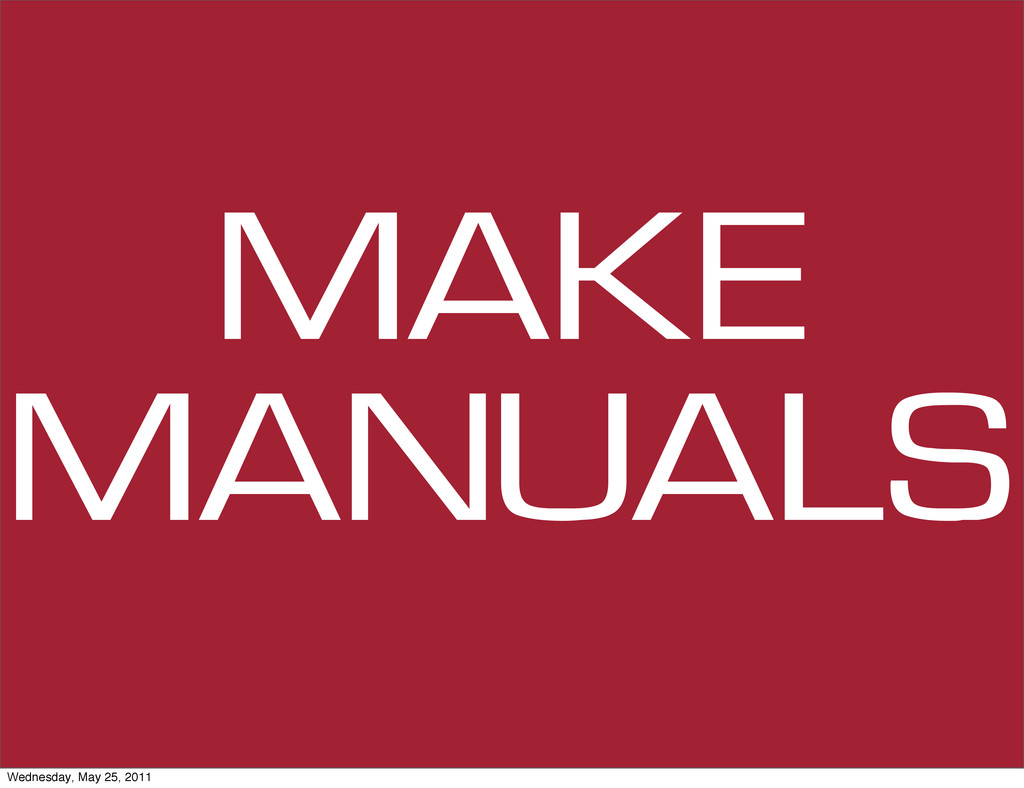 MAKE MANUALS Wednesday, May 25, 2011
