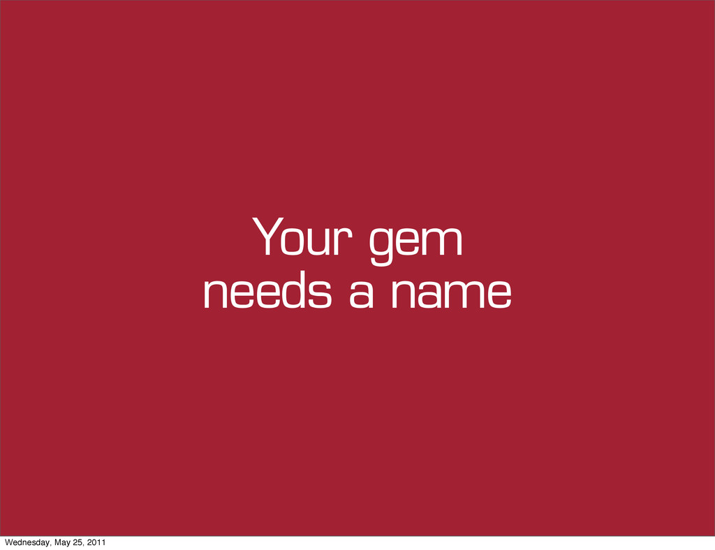 Your gem needs a name Wednesday, May 25, 2011