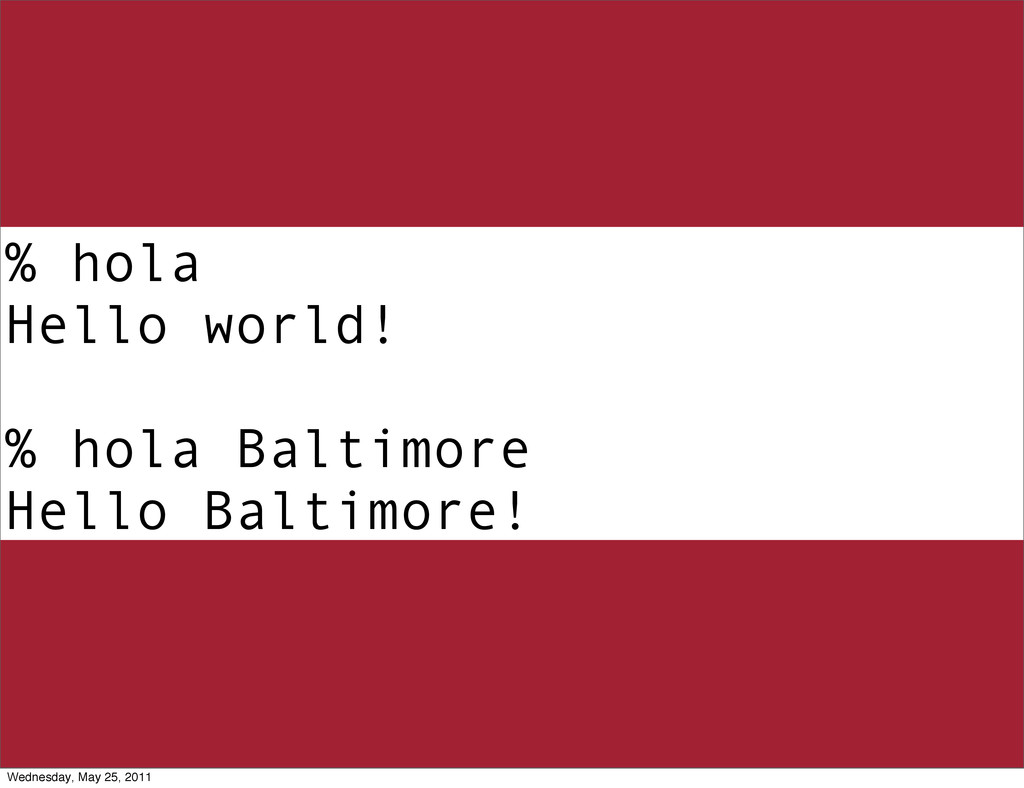 % hola Hello world! % hola Baltimore Hello Balt...