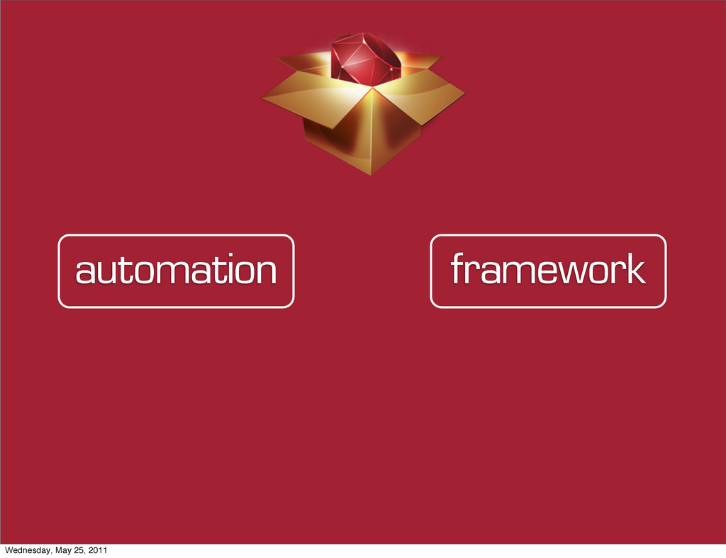 framework automation Wednesday, May 25, 2011