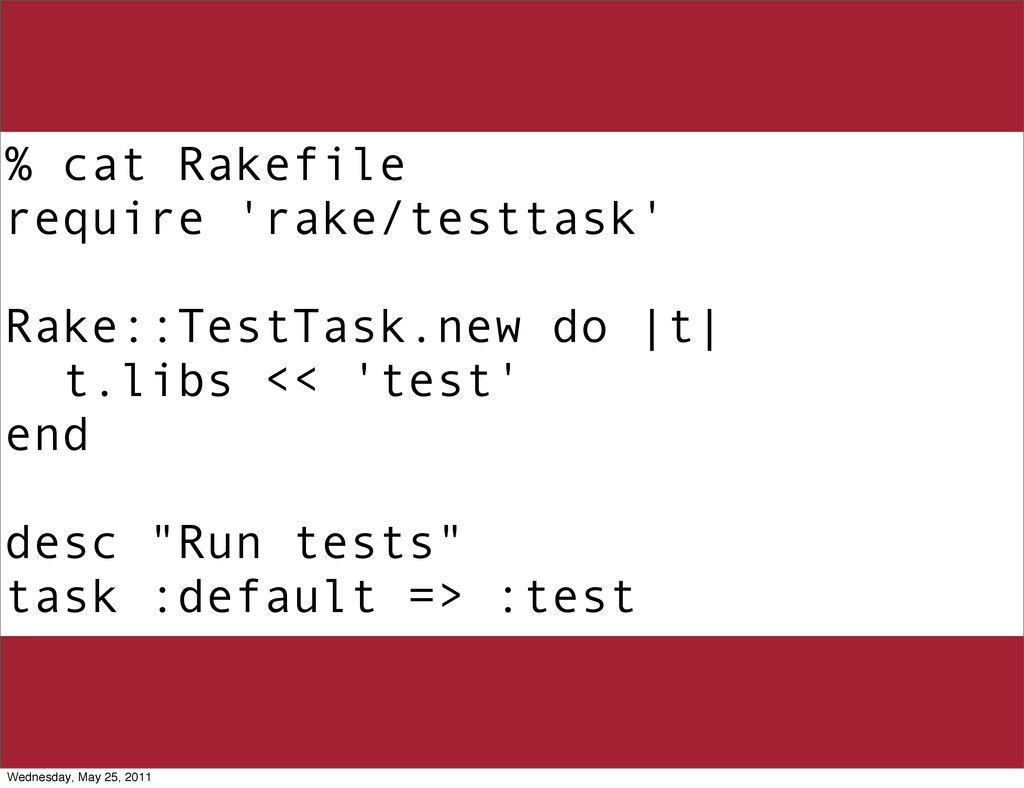 % cat Rakefile require 'rake/testtask' Rake::Te...