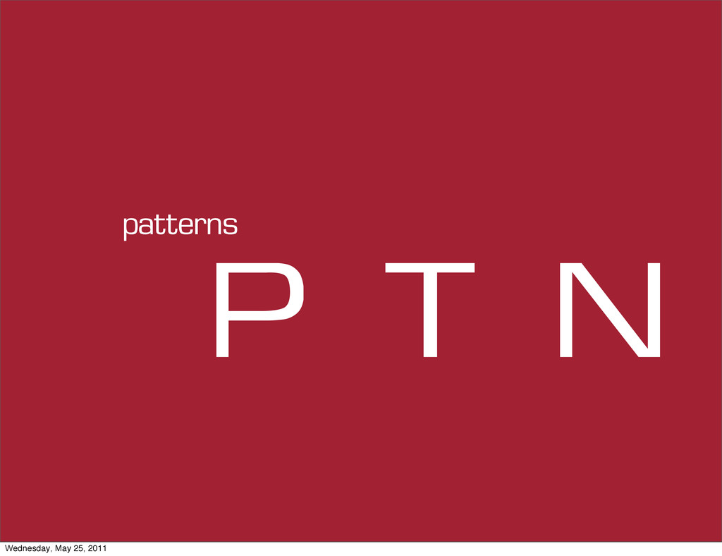 P T N patterns Wednesday, May 25, 2011