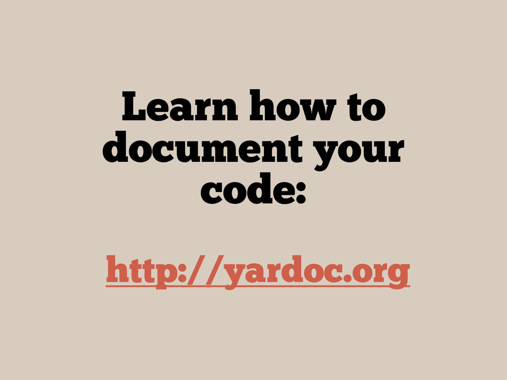 Learn how to document your code: http://yardoc....