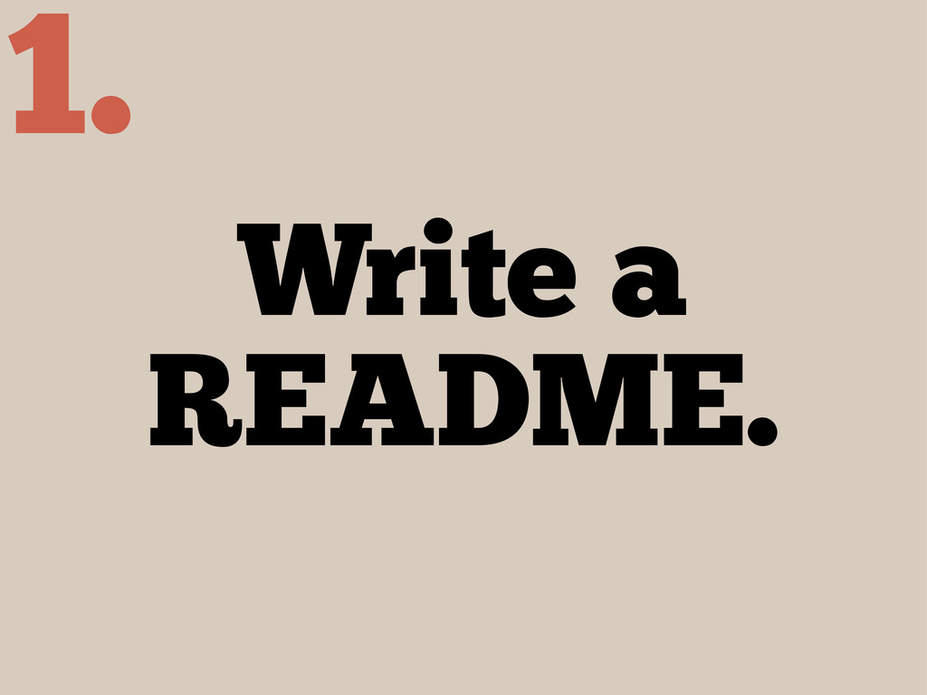 Write a README. 1.
