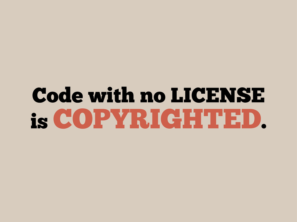 Code with no LICENSE is COPYRIGHTED.