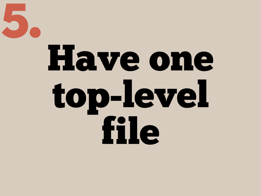 Have one top-level file 5.