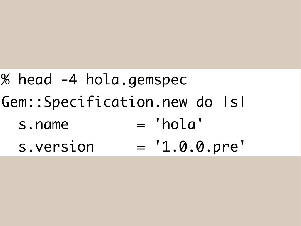 % head -4 hola.gemspec Gem::Specification.new d...