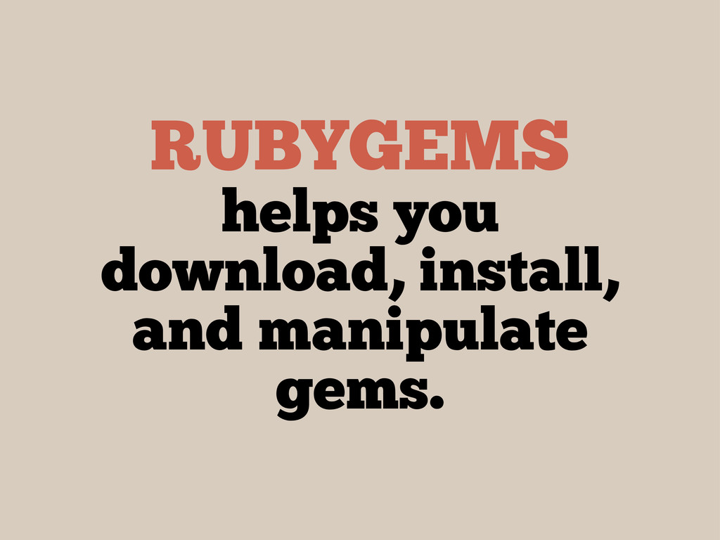 RUBYGEMS helps you download, install, and manip...
