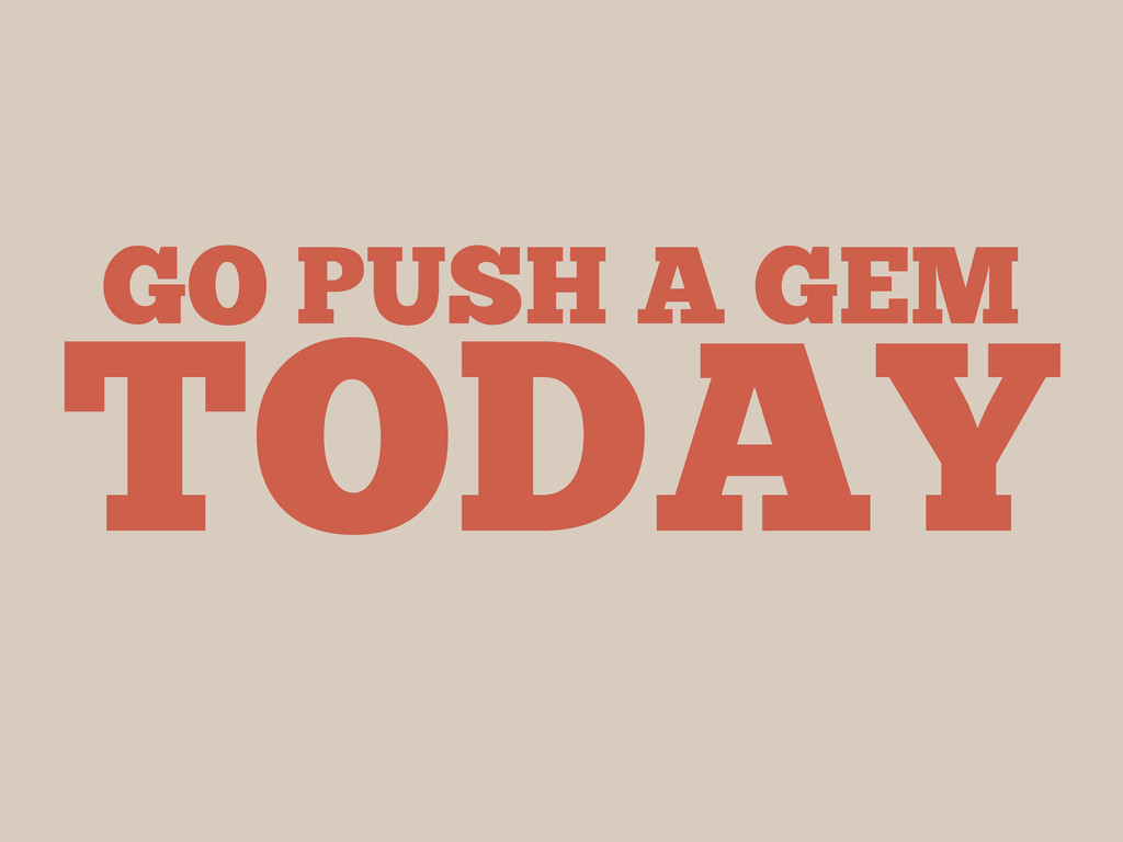 GO PUSH A GEM TODAY