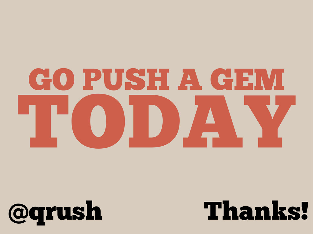 GO PUSH A GEM TODAY @qrush Thanks!