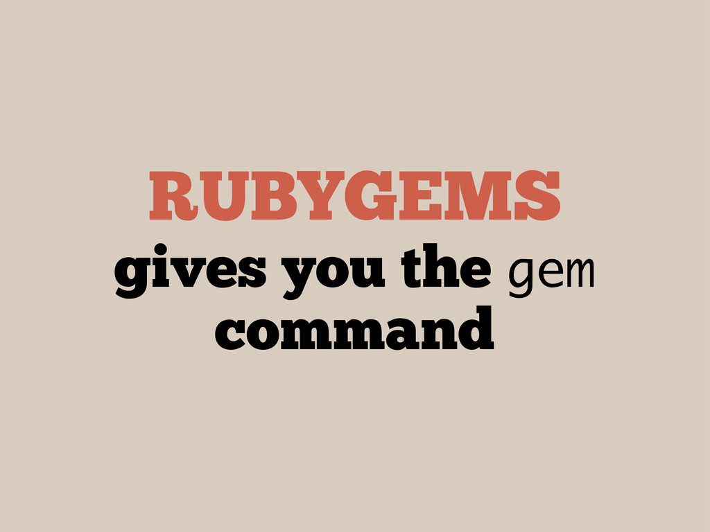 RUBYGEMS gives you the gem command