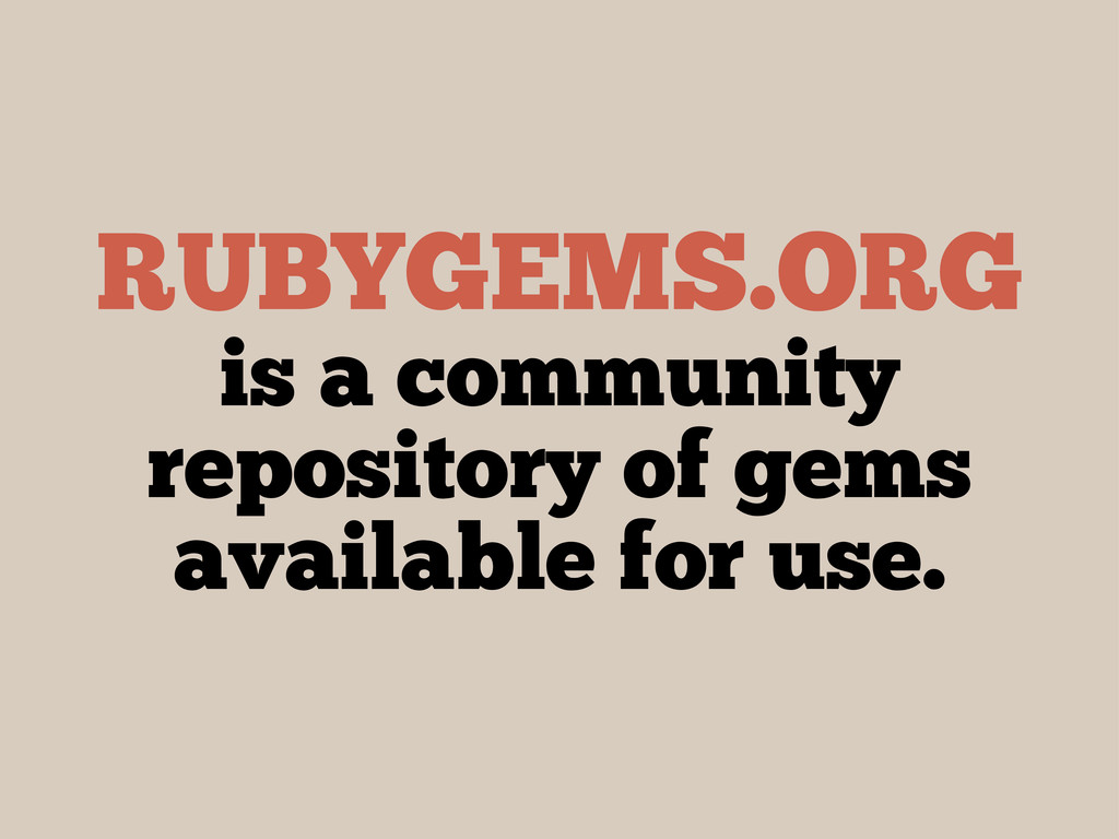 RUBYGEMS.ORG is a community repository of gems ...