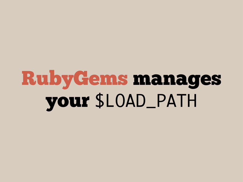 RubyGems manages your $LOAD_PATH