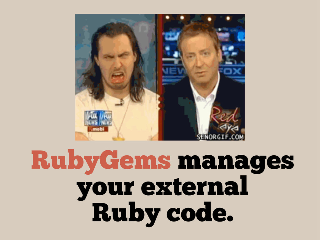 RubyGems manages your external Ruby code.