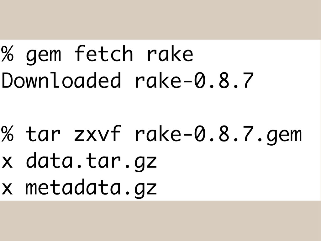 % gem fetch rake Downloaded rake-0.8.7 % tar zx...