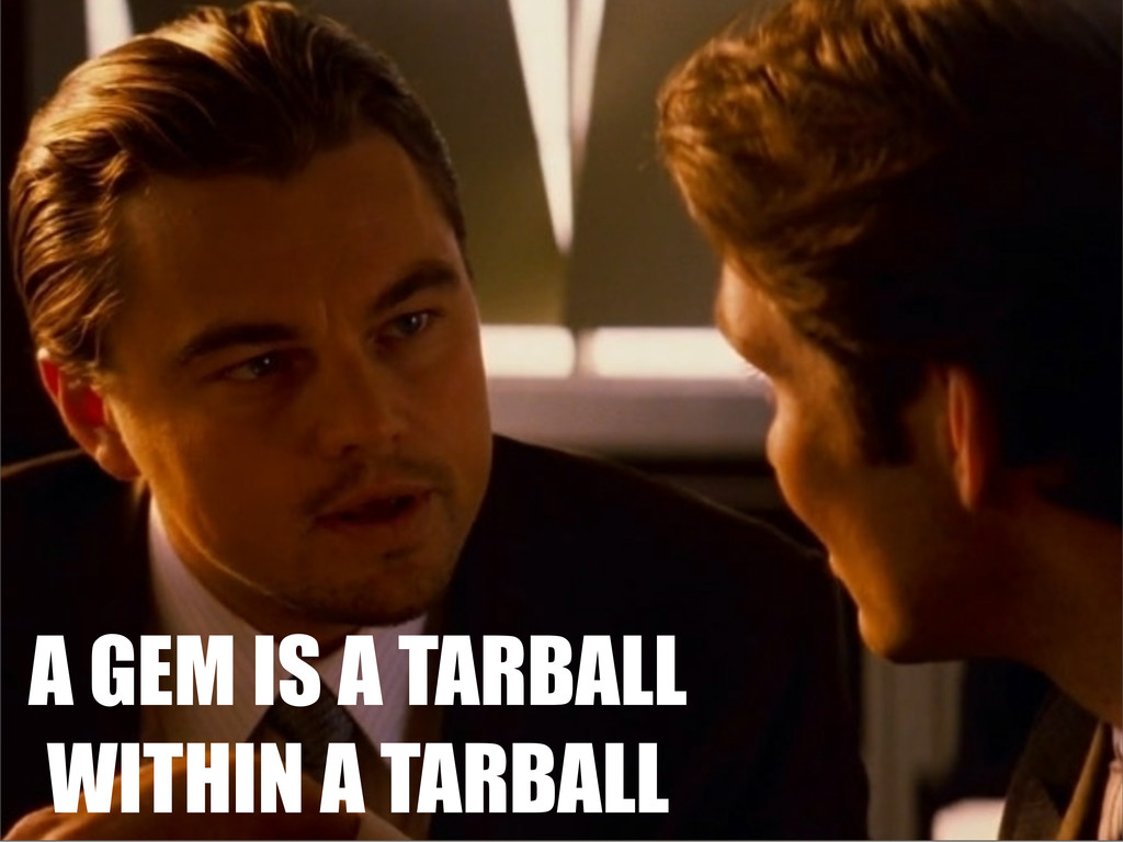 A GEM IS A TARBALL WITHIN A TARBALL