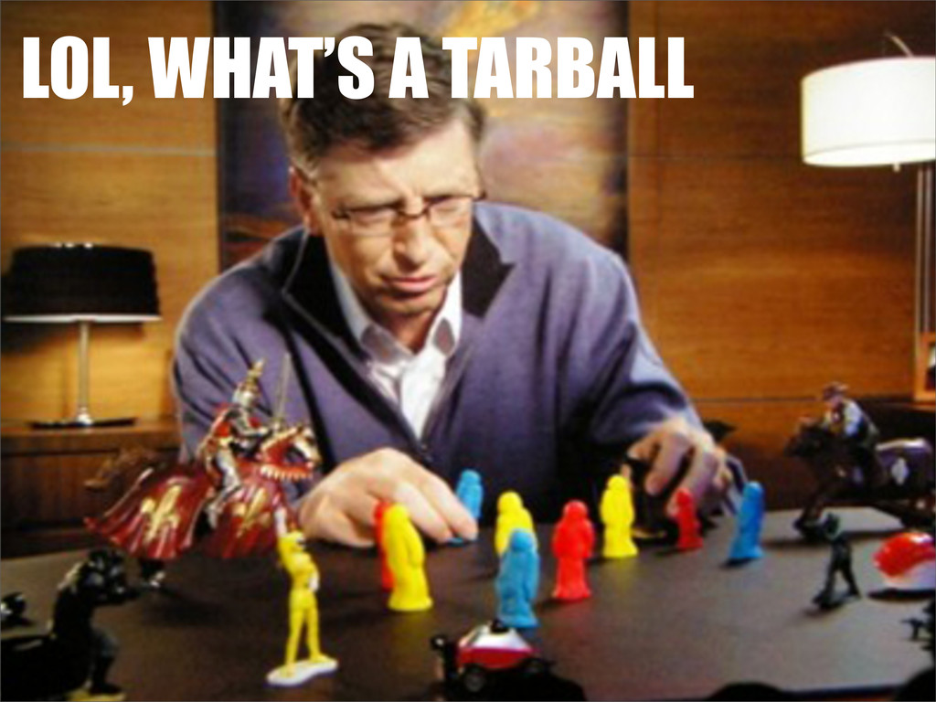 LOL, WHAT'S A TARBALL