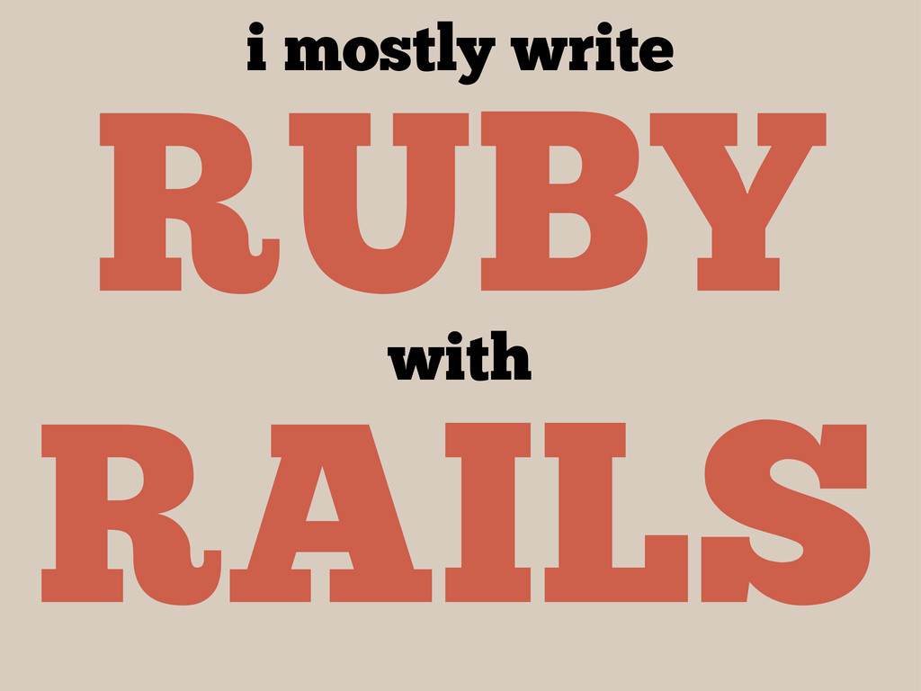RUBY RAILS i mostly write with