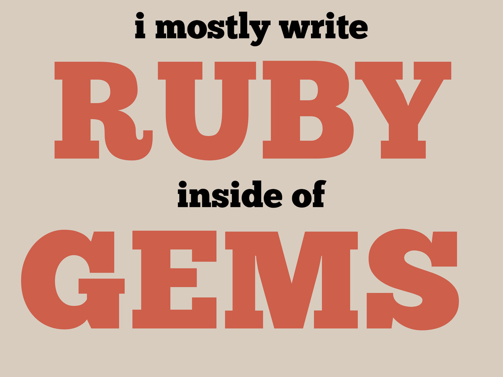 RUBY GEMS i mostly write inside of
