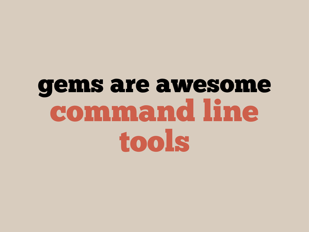 gems are awesome command line tools