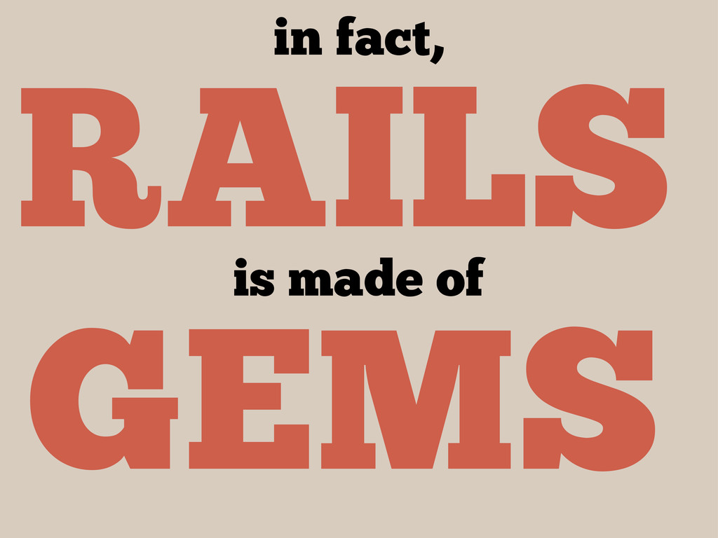 RAILS GEMS in fact, is made of
