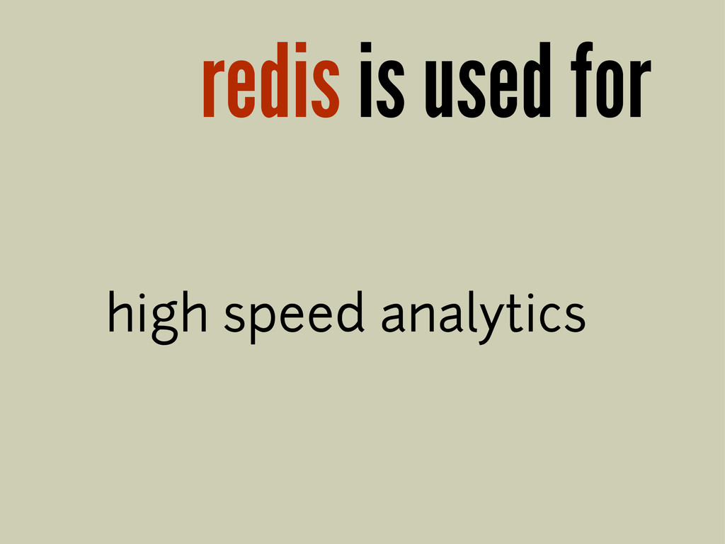 redis is used for high speed analytics
