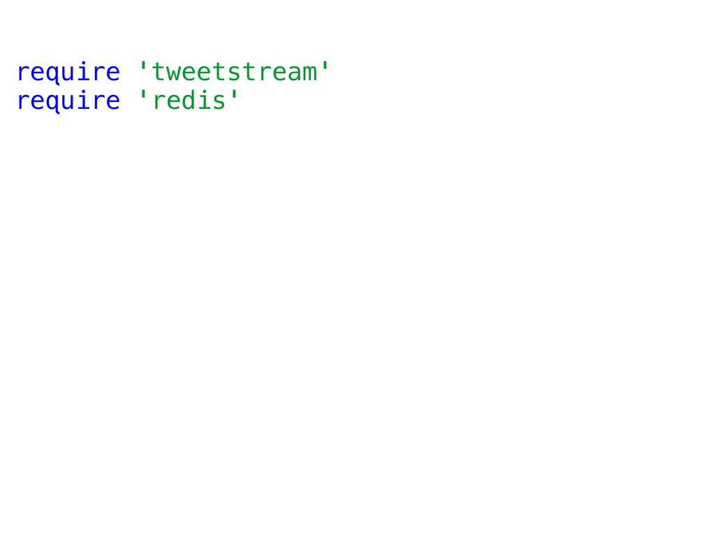 require 'tweetstream' require 'redis'