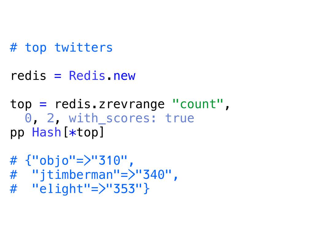 # top twitters redis = Redis.new top = redis.zr...