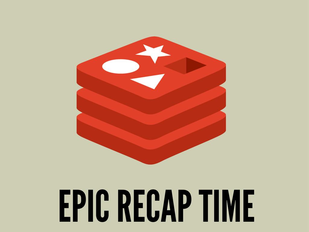 EPIC RECAP TIME
