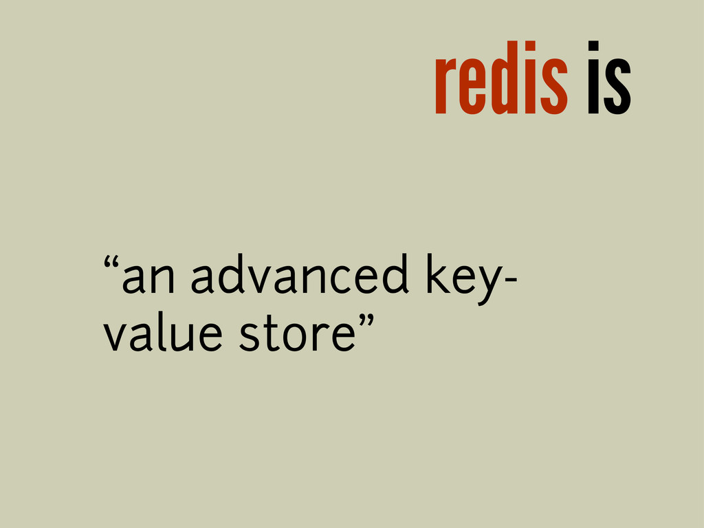 """redis is """"an advanced key- value store"""""""