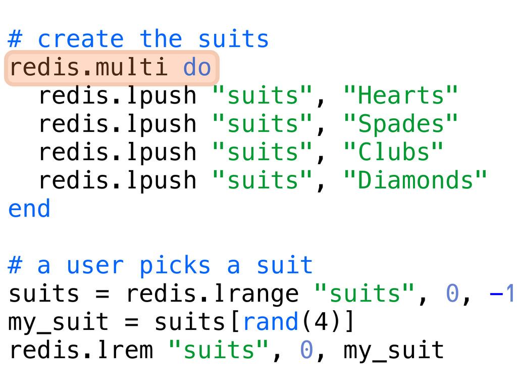 """# create the suits redis.multi do redis.lpush """"..."""