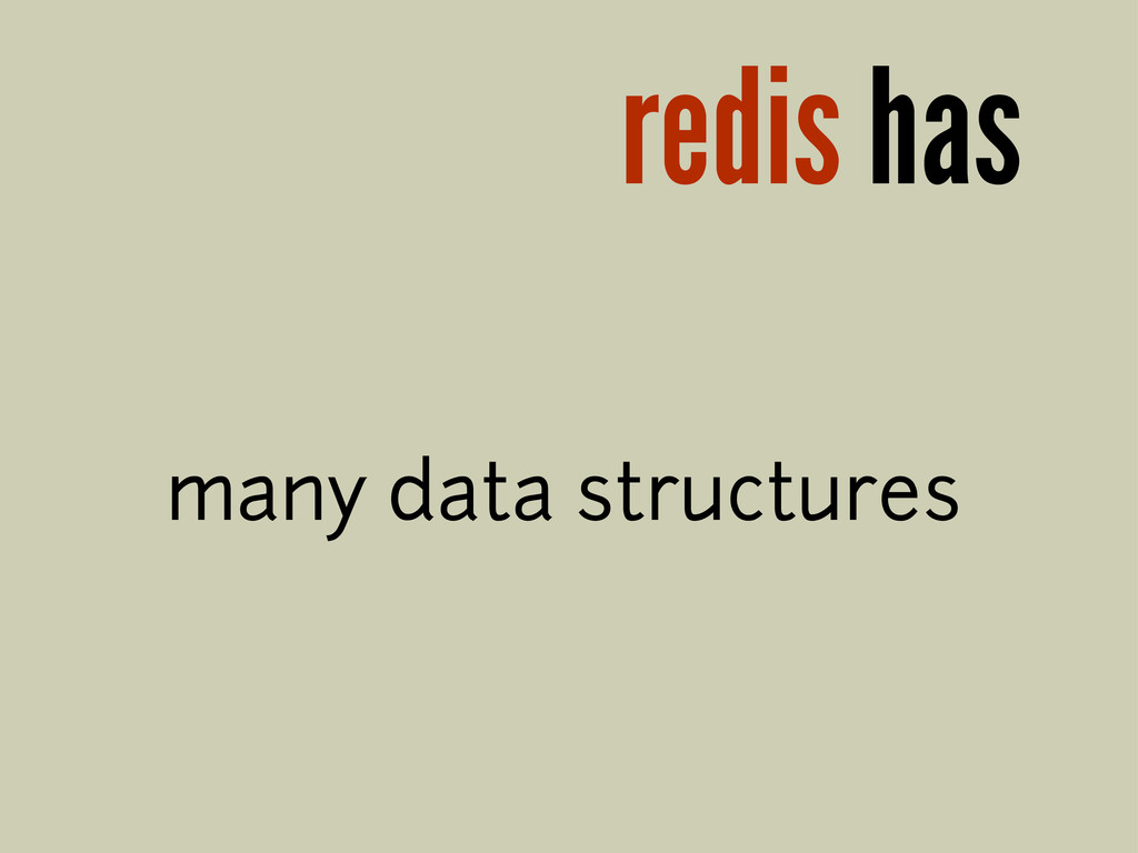 redis has many data structures