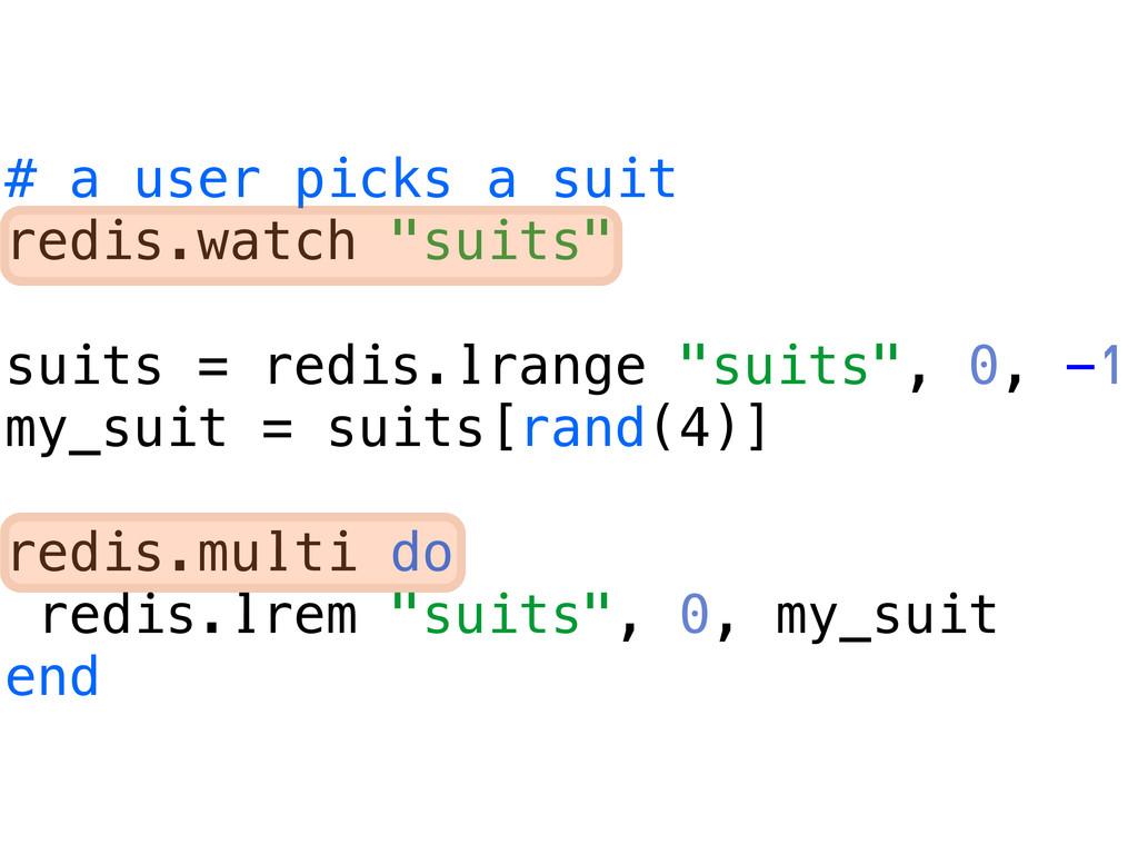 "# a user picks a suit redis.watch ""suits"" suits..."