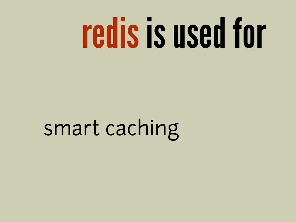 redis is used for smart caching