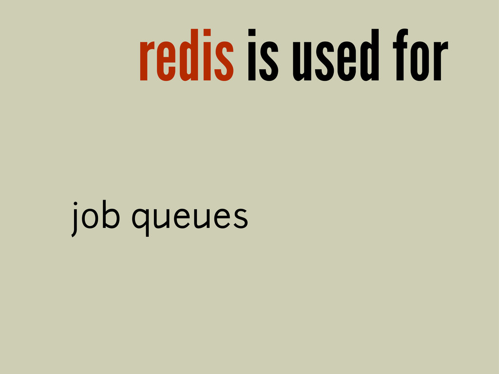 redis is used for job queues