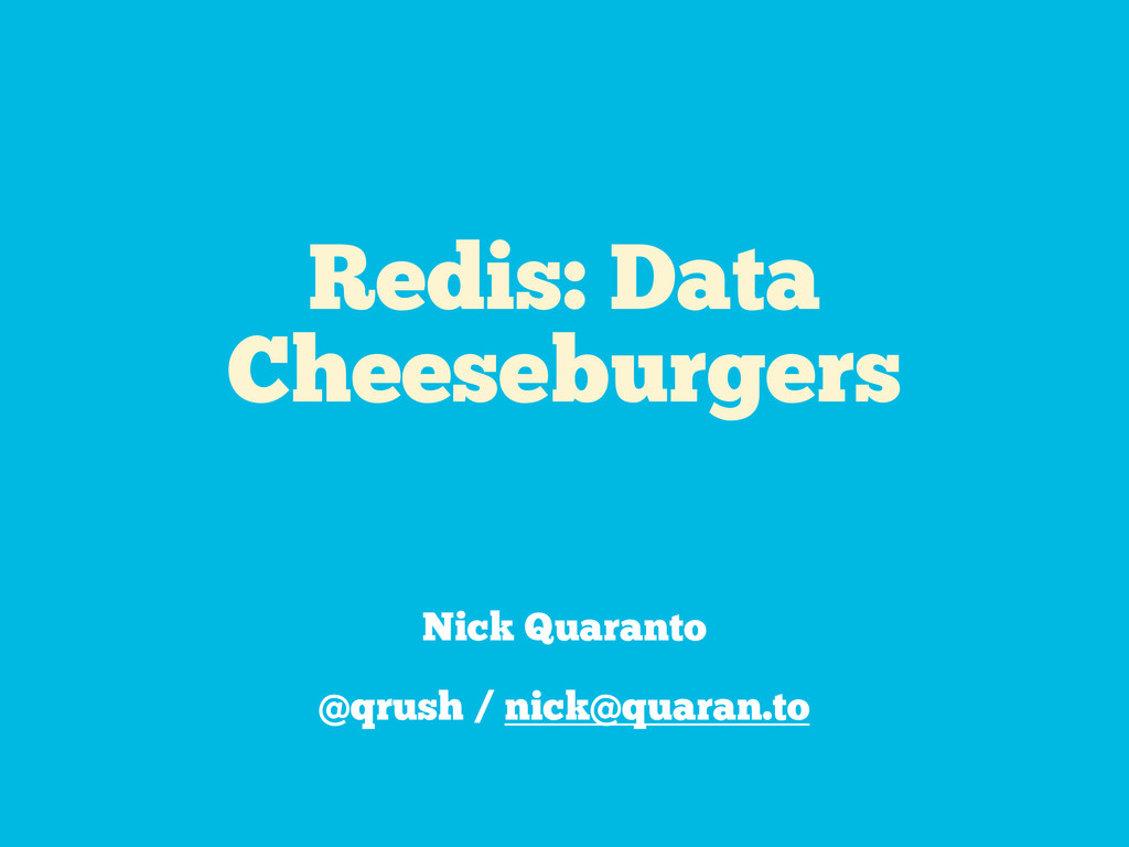 Redis: Data Cheeseburgers Nick Quaranto @qrush ...
