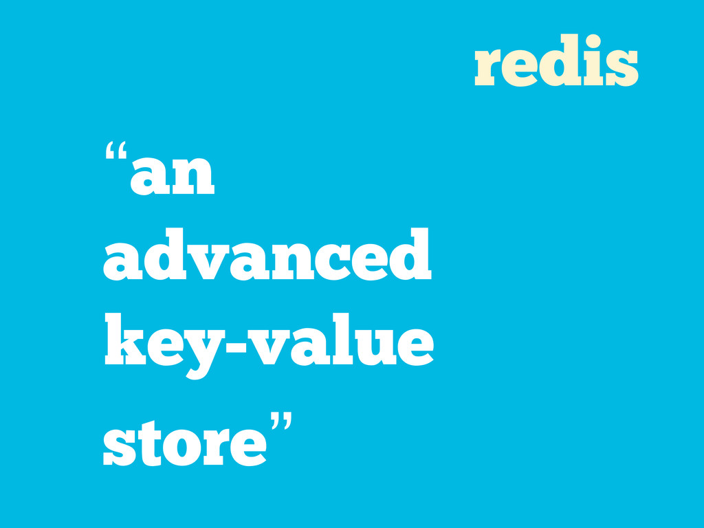 "redis ""an advanced key-value store"""