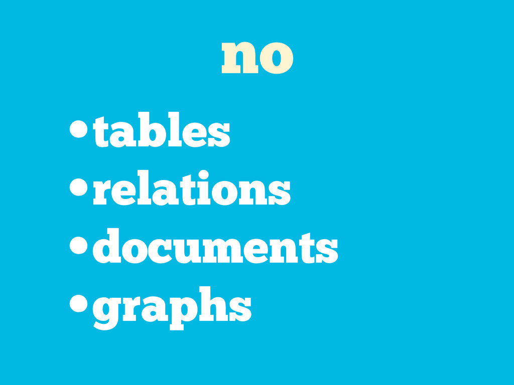 no •tables •relations •documents •graphs