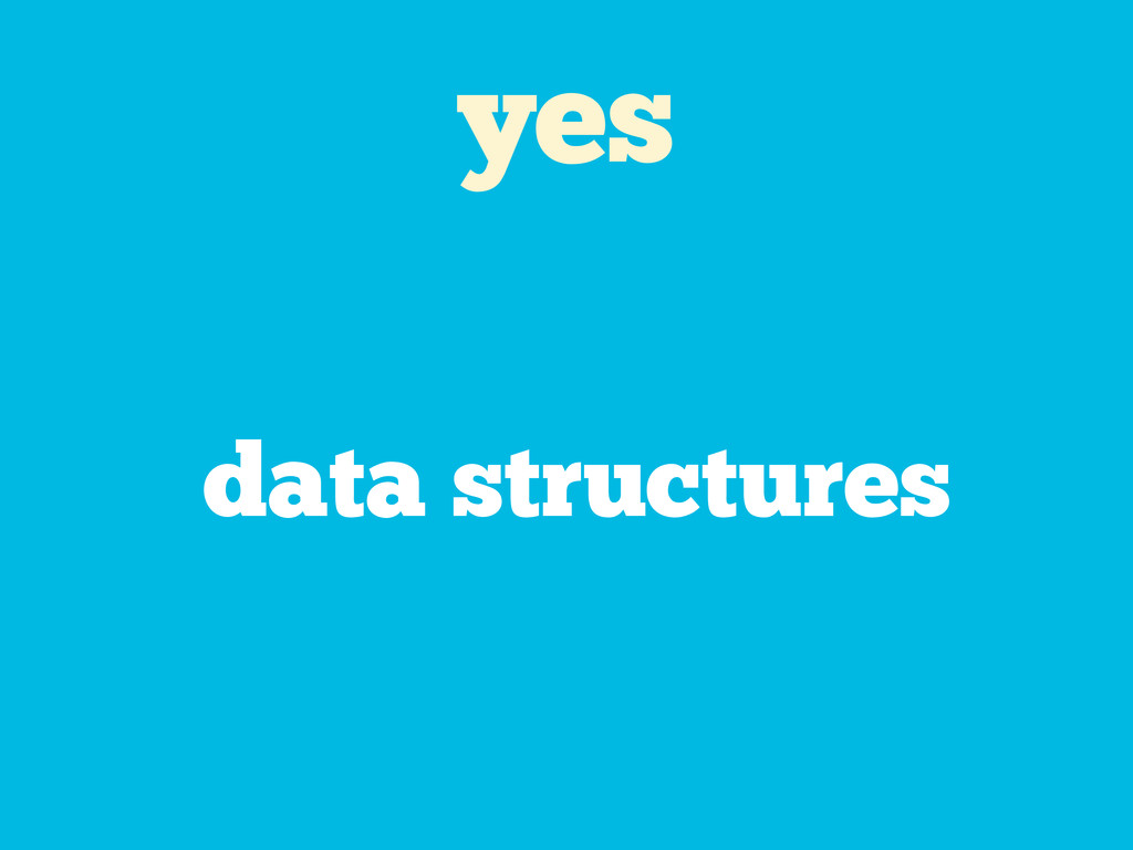 yes data structures