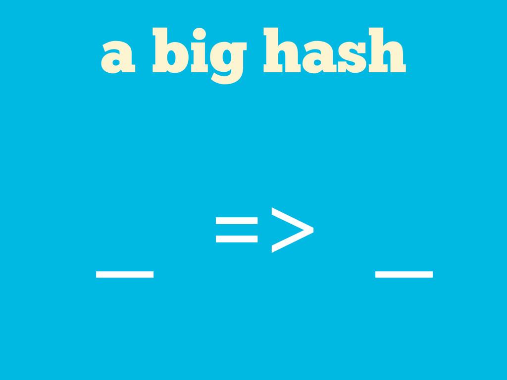a big hash _ => _
