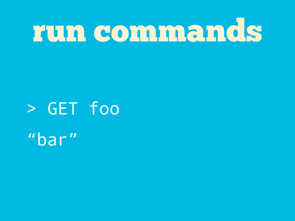"run commands > GET foo ""bar"""