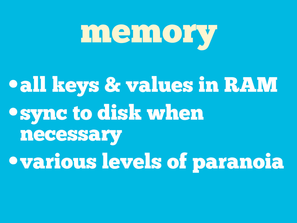 memory •all keys & values in RAM •sync to disk ...