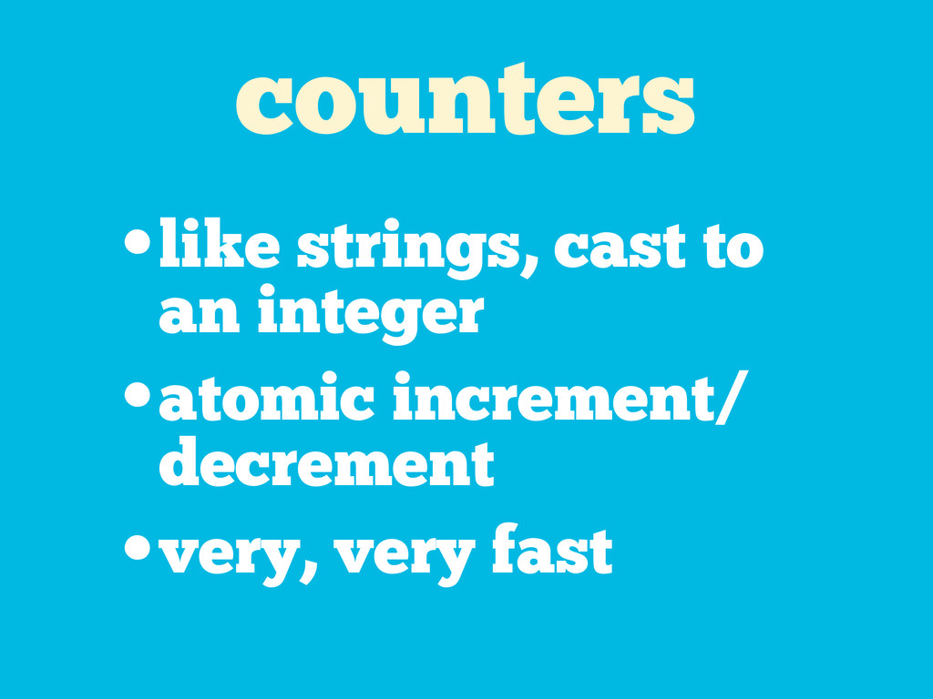 counters •like strings, cast to an integer •ato...